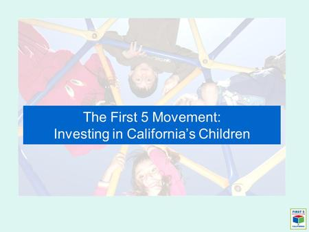 The First 5 Movement: Investing in California's Children.