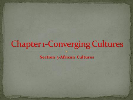 Section 3-African Cultures Chapter Objectives Section 3: African Cultures Describe the culture of early West African kingdoms. Describe the lifestyles.