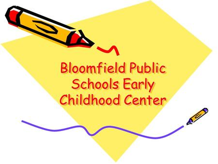 Bloomfield Public Schools Early Childhood Center.