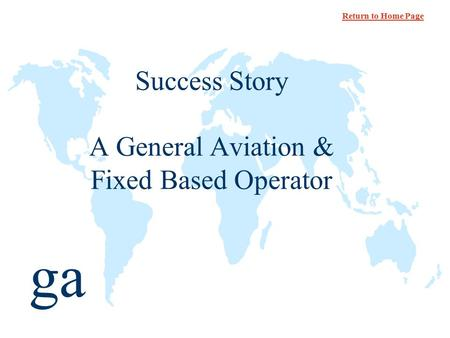Ga Success Story A General Aviation & Fixed Based Operator Return to Home Page.