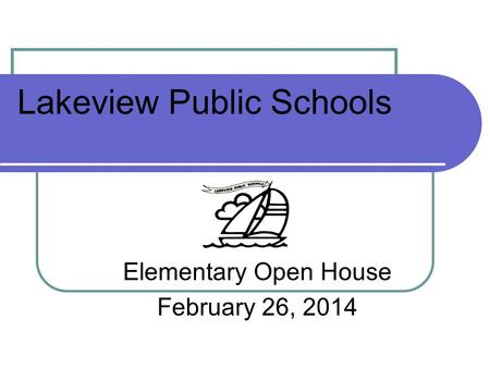 Lakeview Public Schools Elementary Open House February 26, 2014.