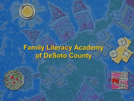 Family Literacy Academy of DeSoto County. What is a Family Literacy Program? nAnAnAnAdult Education nCnCnCnChildren Education nPnPnPnParent Education.