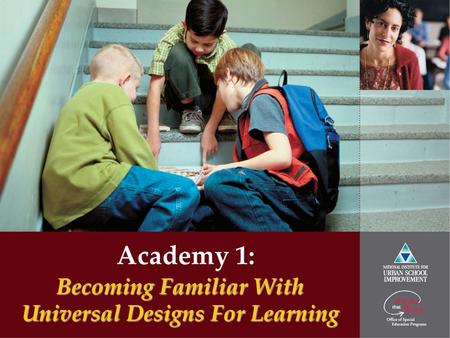 Academy 1: Becoming Familiar With Universal Designs For Learning.