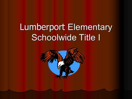 Lumberport Elementary Schoolwide Title I. What is Title I? Title I is the largest federally funded education program in the nation. Title I funding helps.