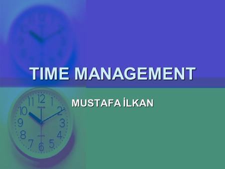 TIME MANAGEMENT MUSTAFA İLKAN. TIME MANAGEMENT  Time is irreplaceable  It passes whether you use it or not  You can't buy it  Only 1% of people uses.