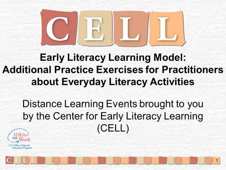 1 Early Literacy Learning Model: Additional Practice Exercises for Practitioners about Everyday Literacy Activities Distance Learning Events brought to.