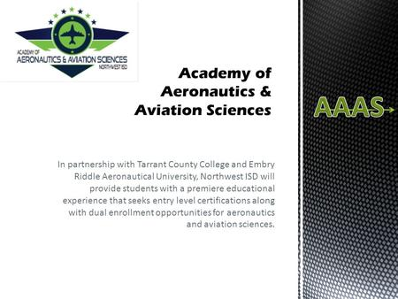 In partnership with Tarrant County College and Embry Riddle Aeronautical University, Northwest ISD will provide students with a premiere educational experience.
