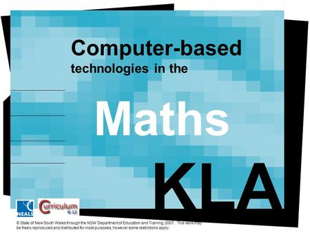 Enhancing Student Learning Maths Computer-based technologies in the KLA © State of New South Wales through the NSW Department of Education and Training,