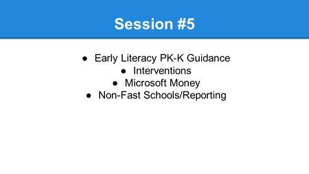 Webinar Series to support 279.68 Session #5 ●Early Literacy PK-K Guidance ●Interventions ●Microsoft Money ●Non-Fast Schools/Reporting.