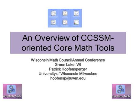 An Overview of CCSSM- oriented Core Math Tools. Goals for the Session Overview of Core Math Tools CAS Spreadsheet Synthetic Geometry Coordinate Geometry.
