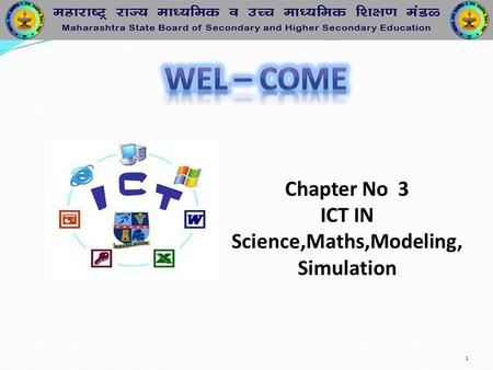 1 Chapter No 3 ICT IN Science,Maths,Modeling, Simulation.