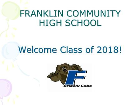 FRANKLIN COMMUNITY HIGH SCHOOL Welcome Class of 2018!