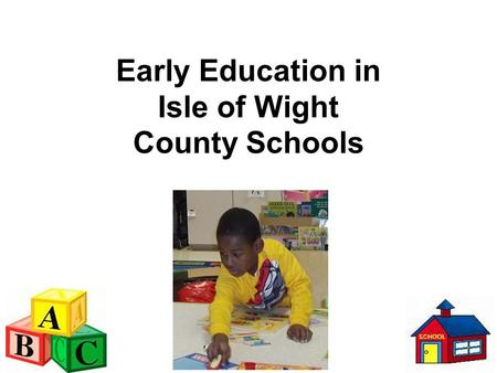 Early Education in Isle of Wight County Schools. Did you know? The first few years of life are critical for a young child's cognitive development. 90%