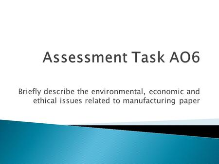 Briefly describe the environmental, economic and ethical issues related to manufacturing paper.