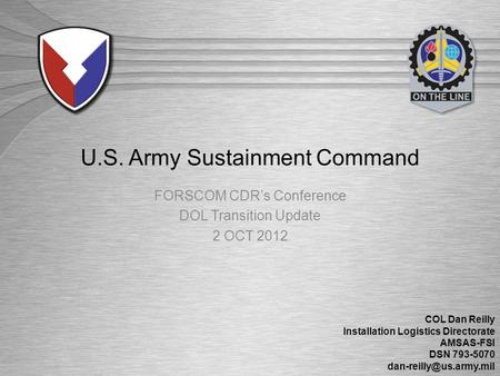 U.S. Army Materiel Command | Army Sustainment Command U.S. Army Sustainment Command FORSCOM CDR's Conference DOL Transition Update 2 OCT 2012 COL Dan Reilly.