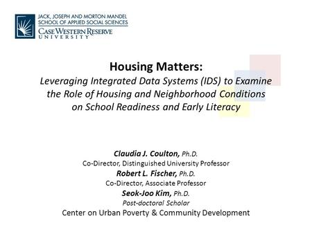 Housing Matters: Leveraging Integrated Data Systems (IDS) to Examine the Role of Housing and Neighborhood Conditions on School Readiness and Early Literacy.