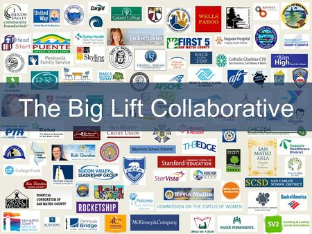 The Big Lift Collaborative. Proud to call San Mateo County home But many children struggle in school One of most prosperous counties (top 1%) in the country.