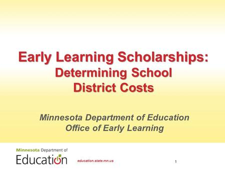 Early Learning Scholarships: Determining School District Costs education.state.mn.us 1 Minnesota Department of Education Office of Early Learning.