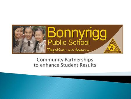 Community Partnerships to enhance Student Results.