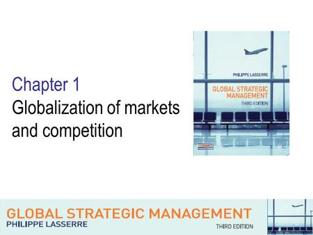 Chapter 1 Globalization of markets and competition.