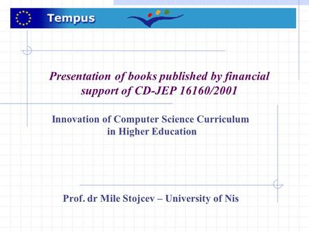 Presentation of books published by financial support of CD-JEP 16160/2001 Innovation of Computer Science Curriculum in Higher Education Prof. dr Mile Stojcev.