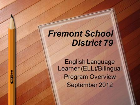 Fremont School District 79 English Language Learner (ELL)/Bilingual Program Overview September 2012.