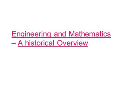 Engineering and Mathematics – A historical Overview.