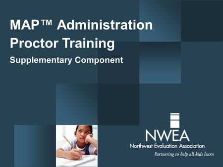 MAP™ Administration Proctor Training Supplementary Component.