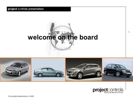 project controls presentation 1 © copyright projectcontrols s.r.o.2009 welcome on the board June 2006.