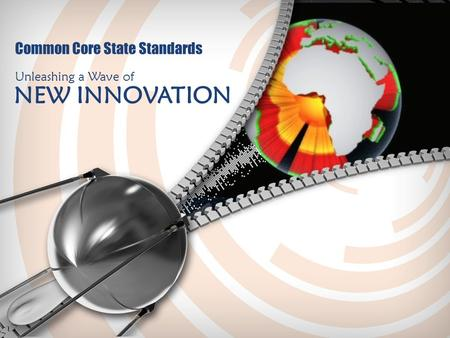 Common Core State Standards Unleashing a Wave of NEW INNOVATION.