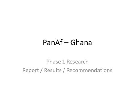 PanAf – Ghana Phase 1 Research Report / Results / Recommendations.
