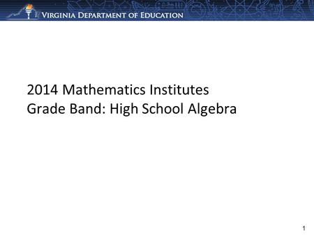 2014 Mathematics Institutes Grade Band: High School Algebra 1.