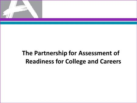 The Partnership for Assessment of Readiness for College and Careers.