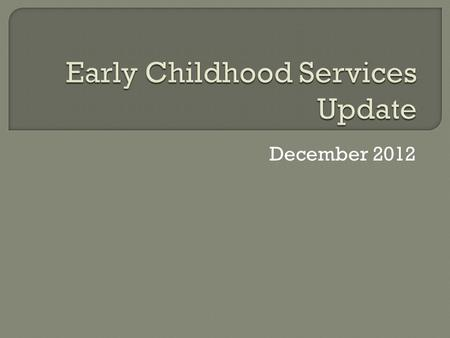 December 2012. The trend in Canada and internationally is to merge early childhood education services, aligning them with public education to create a.