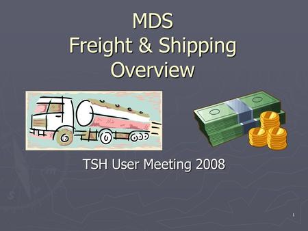 1 MDS Freight & Shipping Overview TSH User Meeting 2008.