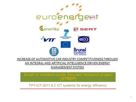 Small or medium-scale focused research project (STREP) FP7-ICT-2011.6.2 ICT systems for energy efficiency INCREASE OF AUTOMOTIVE CAR INDUSTRY COMPETITIVENESS.