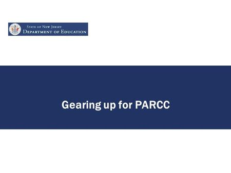 Gearing up for PARCC. Today! What did we learn from the field tests and how did it inform the development of PARCC assessments? What are the next steps.