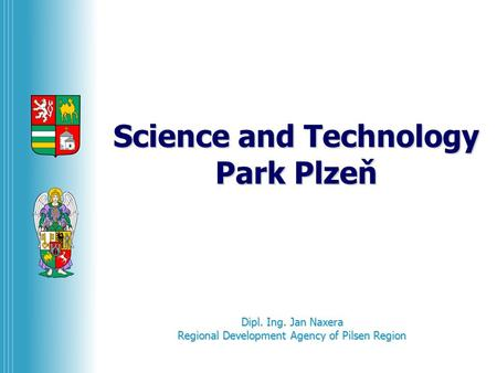 Science and Technology Park Plzeň Dipl. Ing. Jan Naxera Regional Development Agency of Pilsen Region.