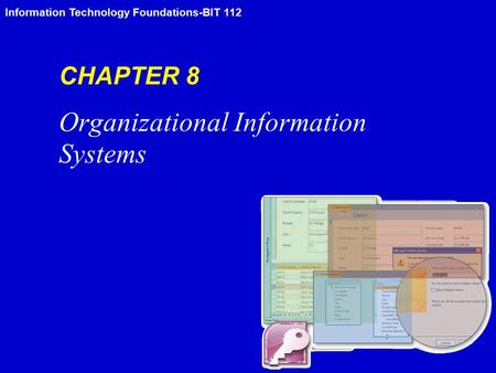 Information Technology Foundations-BIT 112 CHAPTER 8 Organizational Information Systems.