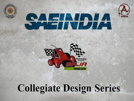 The BAJA SAE series is an event for the undergraduate engineering students organized globally by Society of Automotive Engineers. The BAJA SAE tasks the.