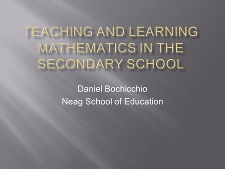 Daniel Bochicchio Neag School of Education.  Enhances mathematics learning.  Supports effective mathematics teaching.  Influences what mathematics.