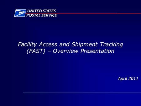 Facility Access and Shipment Tracking (FAST) – Overview Presentation April 2011.
