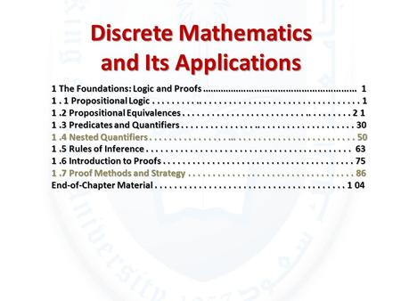 Discrete Mathematics and Its Applications 1 The Foundations: Logic and Proofs........................................................... 1 1. 1 Propositional.