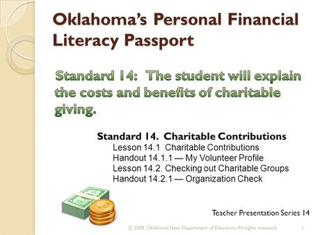 Oklahoma's Personal Financial Literacy Passport Teacher Presentation Series 14 1 © 2008. Oklahoma State Department of Education. All rights reserved. Standard.