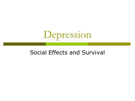 Depression Social Effects and Survival. Social effects of the depression  Most people believed that the depression would end quickly  Hard times hit.