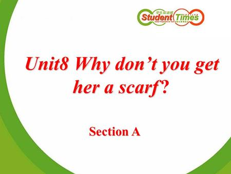 Unit8 Why don't you get her a scarf Unit8 Why don't you get her a scarf ? Section A.