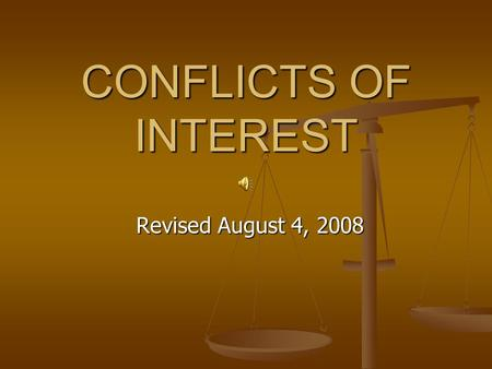 CONFLICTS OF INTEREST Revised August 4, 2008 Potential conflicts of interest A personal financial interest A personal financial interest A business interest.