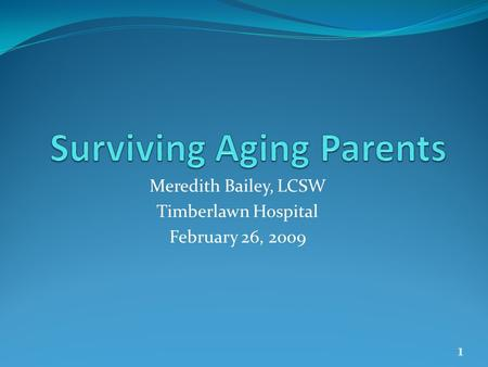 Meredith Bailey, LCSW Timberlawn Hospital February 26, 2009 1.