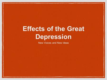 Effects of the Great Depression New Voices and New Ideas.