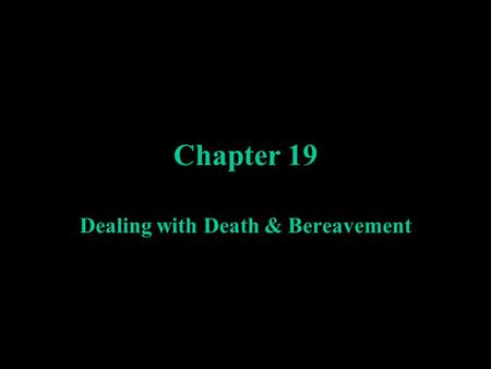 Chapter 19 Dealing with Death & Bereavement. Cultural context Customs related to disposal and remembrance of the dead, transfer of possessions, expressions.